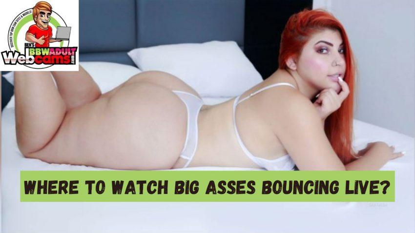 Where to watch big asses bouncing live